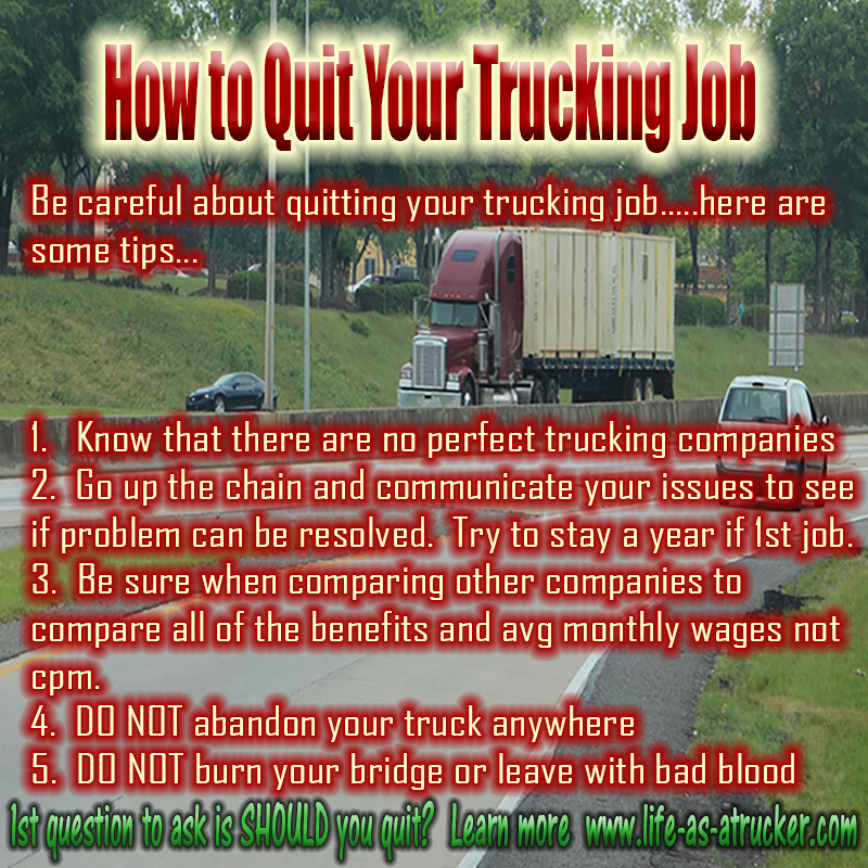 Quitting your trucking job can be tricky.  I always suggest that you try to stay there a year if possible if it is your 1st trucking job.