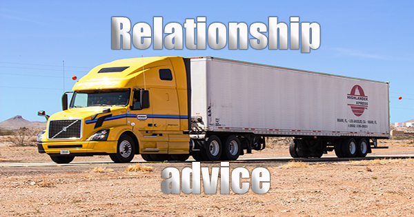 Trucking relationship Advice