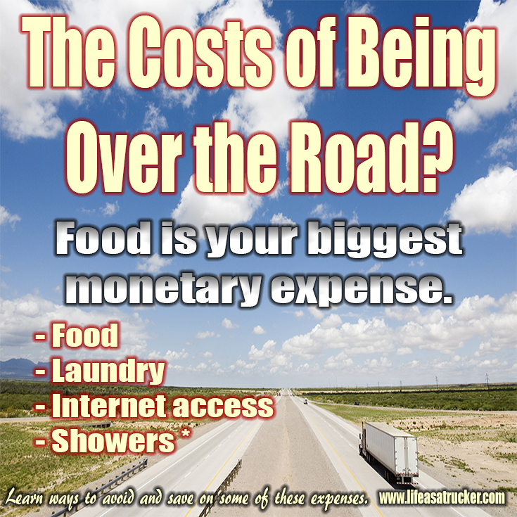 There are expenses of being over the road.  Here are a few.