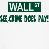 Crime only pays on Wall Street